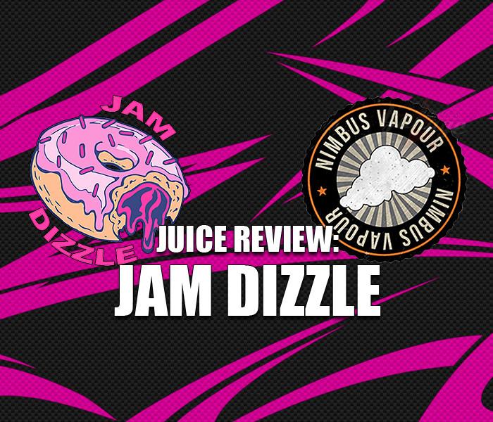 Juice Review: Jam Dizzle by Nimbus Vapour