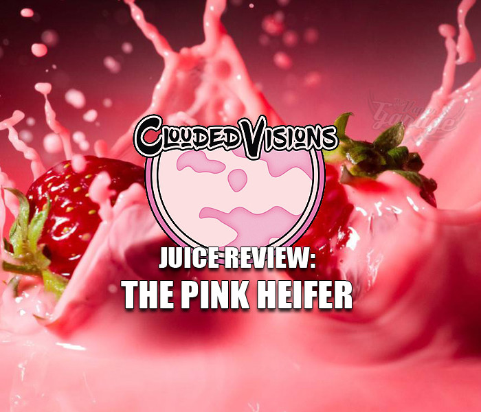 eJuice Review: The Pink Heifer by Clouded Visions
