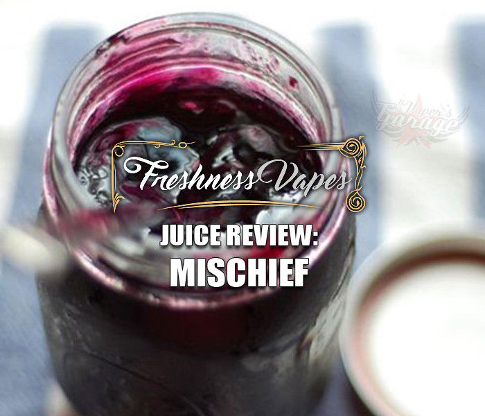 eJuice Review: Mischief by Freshness Vapes