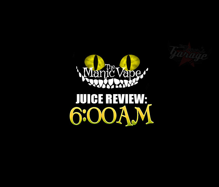 eJuice Review: 6:00 AM by The Manic Vape