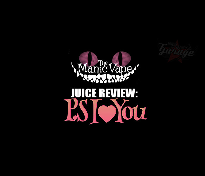 eJuice Review: PS I Love You by The Manic Vape