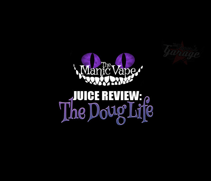 eJuice Review: The Doug Life by The Manic Vape
