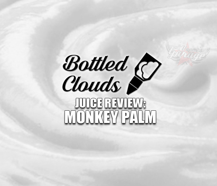 eJuice Review: Monkey Palm by Bottled Clouds