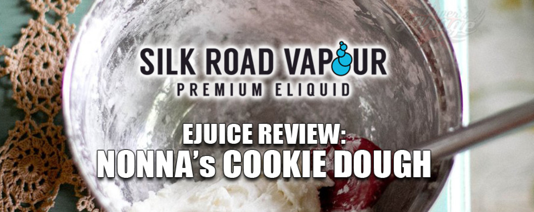 eJuice Review: Nonna's Cookie Dough by Silk Road Vapour