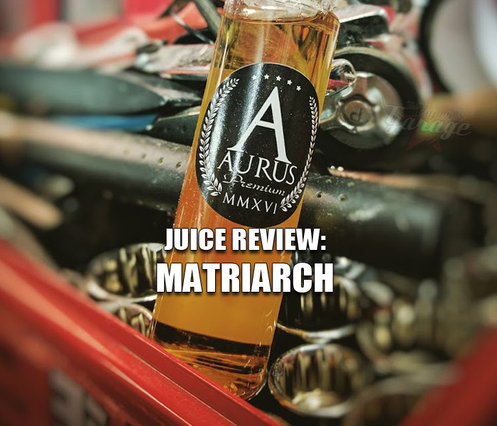 eJuice Review: Matriarch by Aurus Premium