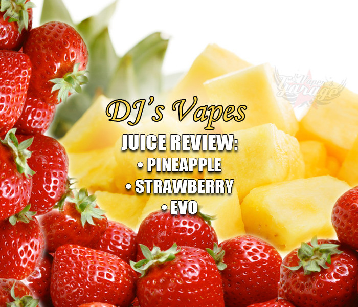 eJuice Review: Strawberry, Pineapple and Evo by DJs Vapes