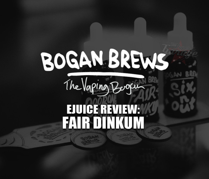 eJuice Review: Fair Dinkum by Bogan Brews