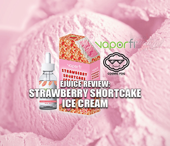 eJuice Review: Strawberry Shortcake Ice Cream by Vaporfi and Cosmic Fog