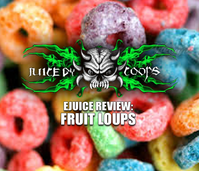 eJuice Review: Fruit Loups – Juice by Coops