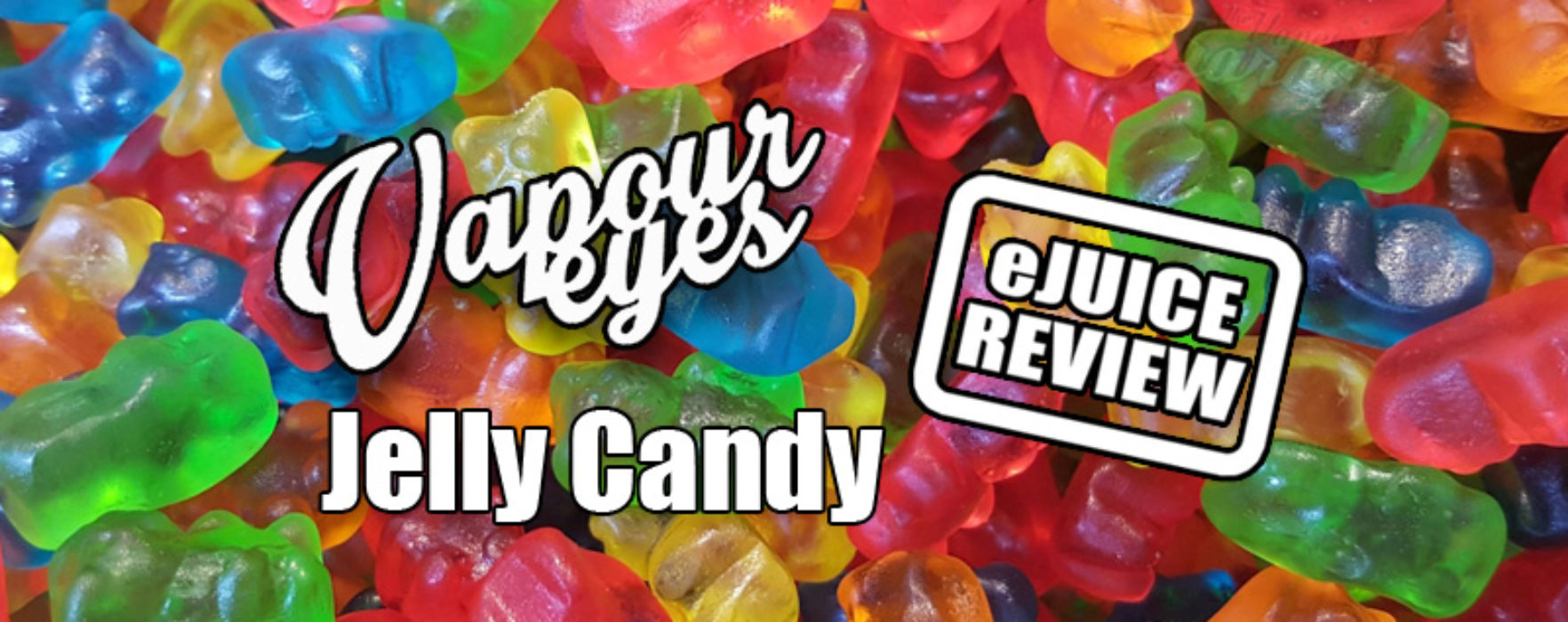 eLiquid Review: Jelly Candy by VapourEyes