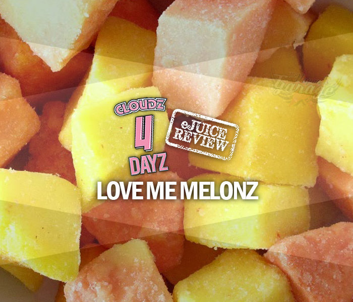 eLiquid Review: Love Me Melonz by Cloudz 4 Dayz