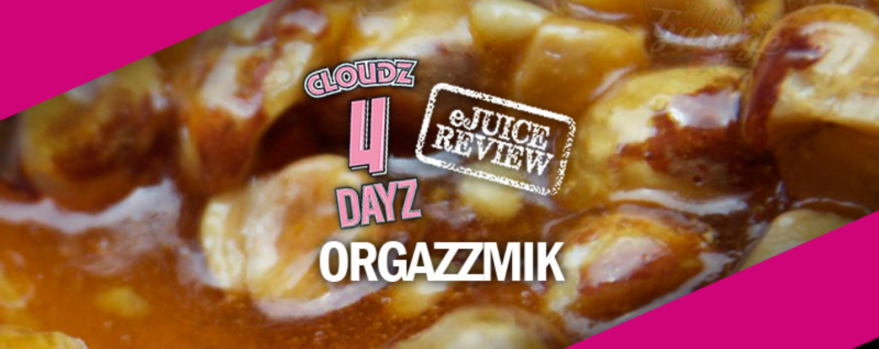 eJuice Review: Orgazzmik by Cloudz 4 Dayz