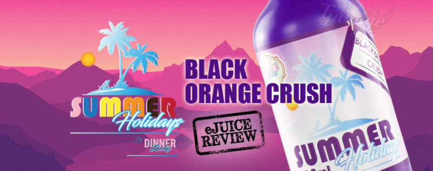 eJuice Review 326: Black Orange Crush (Summer Holidays) by